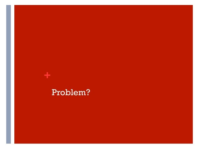 +    Problem?