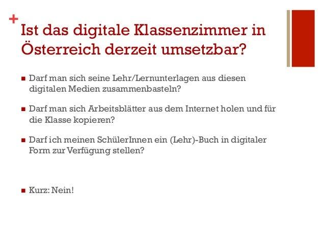 +    Ist das digitale Klassenzimmer in    Österreich derzeit umsetzbar?    n   Darf man sich seine Lehr/Lernunterlagen a...