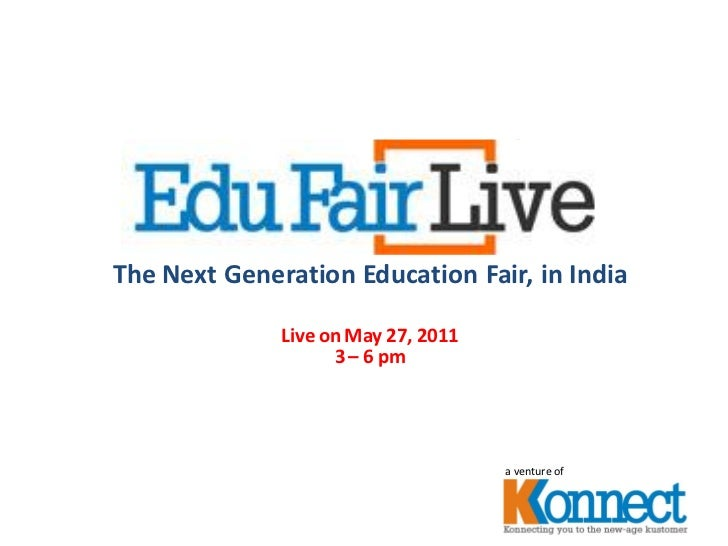 The Next Generation Education Fair, in India              Live on May 27, 2011                    3 – 6 pm                ...