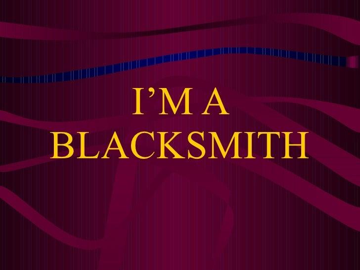 I'M A BLACKSMITH