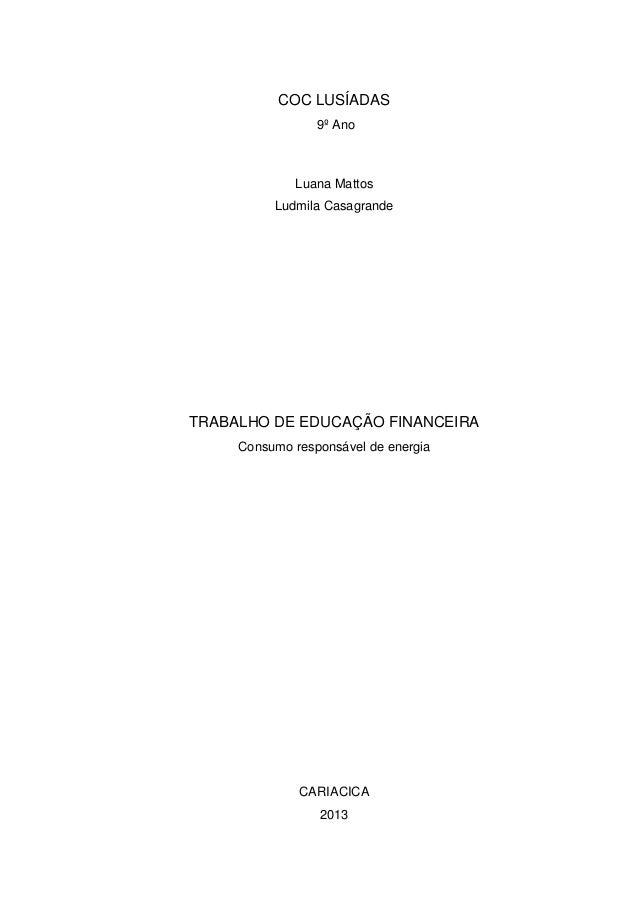 COC LUSÍADAS 9º Ano Luana Mattos Ludmila Casagrande TRABALHO DE EDUCAÇÃO FINANCEIRA Consumo responsável de energia CARIACI...