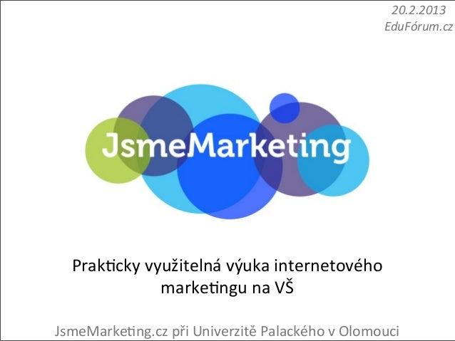 20.2.2013                                                               EduFórum.cz   Prak%cky využitelná výuka inte...
