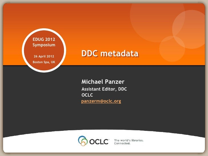 EDUG 2012Symposium26 April 2012    DDC metadataBoston Spa, UK                 Michael Panzer                 Assistant Edi...