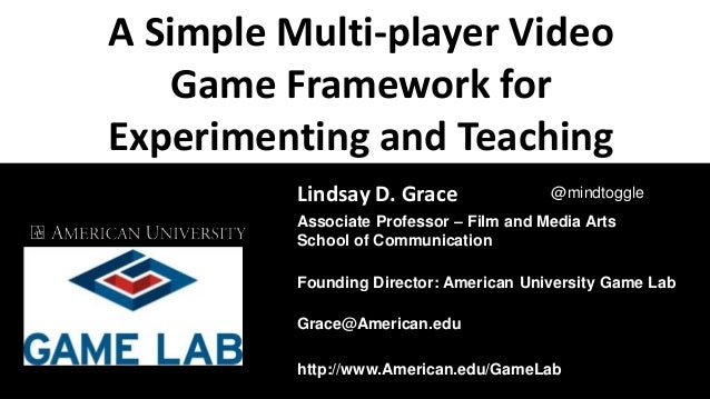 A Simple Multi-player Video Game Framework for Experimenting and Teaching Cultural Understanding Lindsay Grace Lindsay D. ...