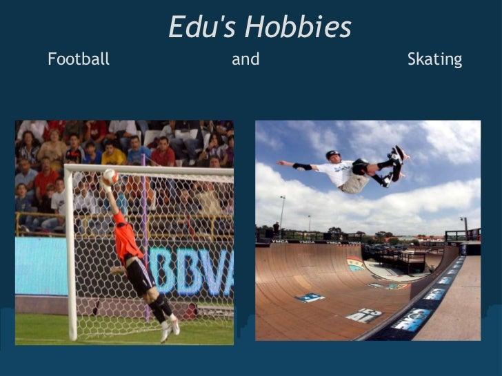 Edu's Hobbies<br />Football andSkating<br />