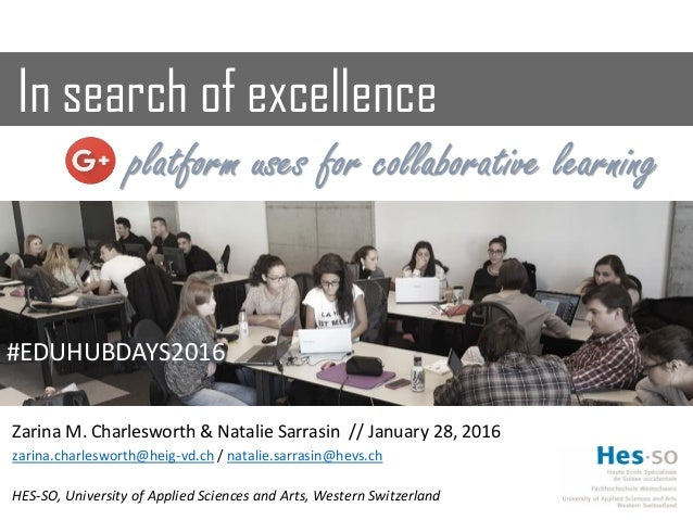 In search of excellence platform uses for collaborative learning Zarina M. Charlesworth & Natalie Sarrasin // January 28, ...