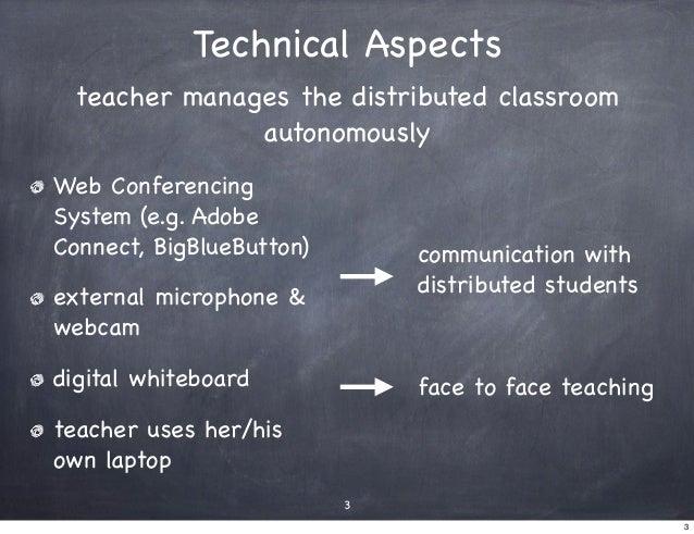 Technical Aspects  teacher manages the distributed classroom               autonomouslyWeb ConferencingSystem (e.g. AdobeC...