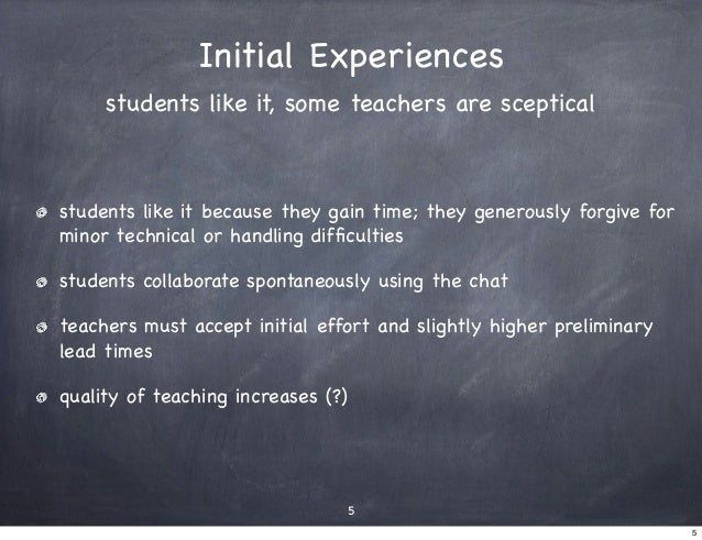 Initial Experiences     students like it, some teachers are scepticalstudents like it because they gain time; they generou...
