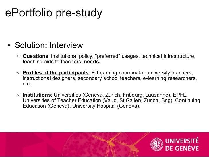 ePortfolio pre-study <ul><ul><li>Solution: Interview </li></ul></ul><ul><ul><ul><li>Questions : institutional policy, &quo...