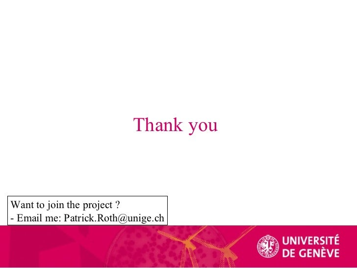 Thank you Want to join the project ?  - Email me: Patrick.Roth@unige.ch