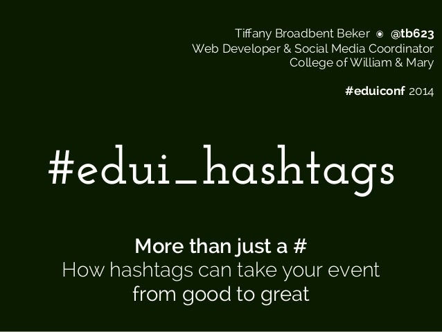 Tiffany Broadbent Beker ๏ @tb623  Web Developer & Social Media Coordinator  College of William & Mary  #eduiconf 2014  #ed...