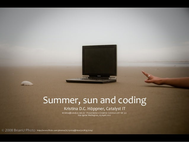 Summer, sun and coding                         Kristina D.C. Höppner, Catalyst IT                       kris...