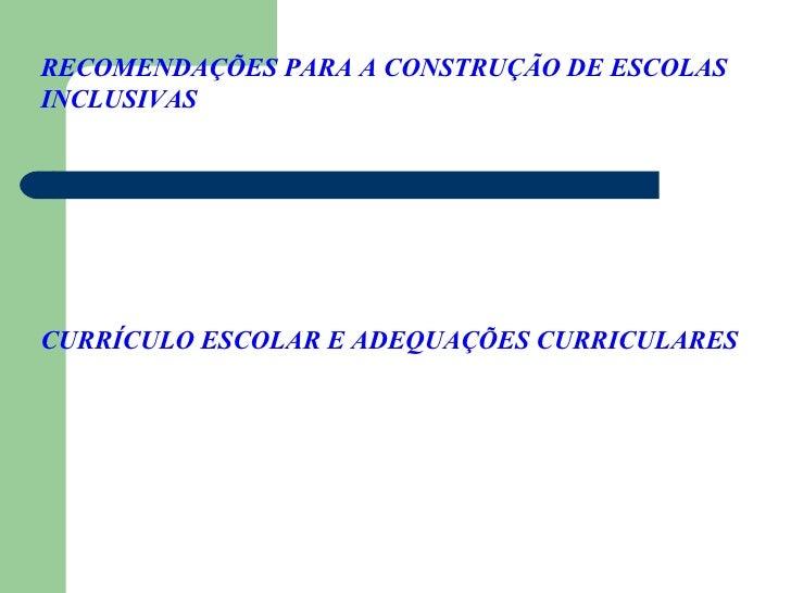 RECOMENDAÇÕES PARA A CONSTRUÇÃO DE ESCOLAS INCLUSIVAS  CURRÍCULO ESCOLAR E ADEQUAÇÕES CURRICULARES