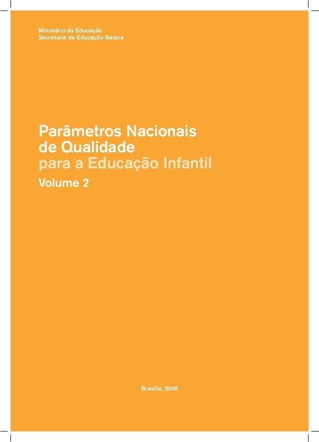 Ministério da Educação  Secretaria de Educação Básica  Parâmetros Nacionais  de Qualidade  para a Educação Infantil  Volum...