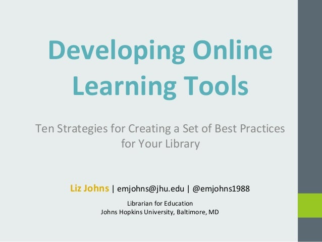 Developing Online  Learning Tools  Ten Strategies for Creating a Set of Best Practices  for Your Library  Liz Johns | emjo...
