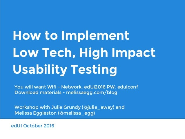 edUI October 2016 How to Implement Low Tech, High Impact Usability Testing Workshop with Julie Grundy (@julie_away) and Me...