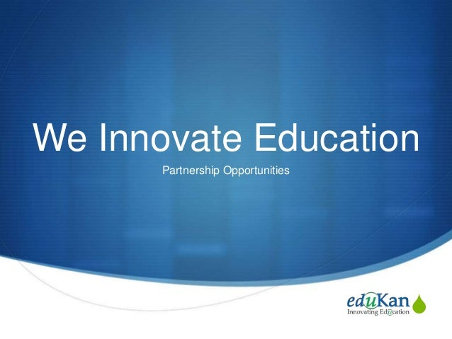 We Innovate Education       Partnership Opportunities                                   S