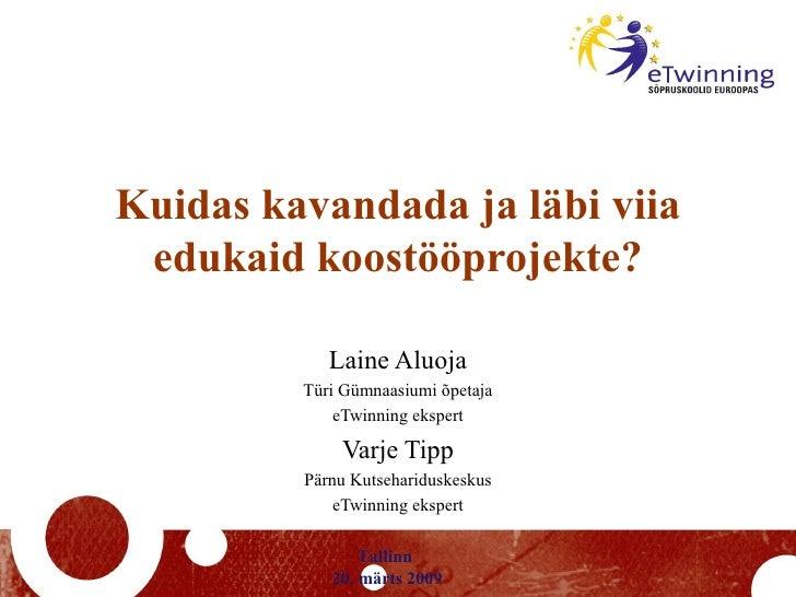 Kuidas kavandada ja läbi viia edukaid koostööprojekte? Laine Aluoja Türi Gümnaasiumi õpetaja eTwinning ekspert Varje Tipp ...