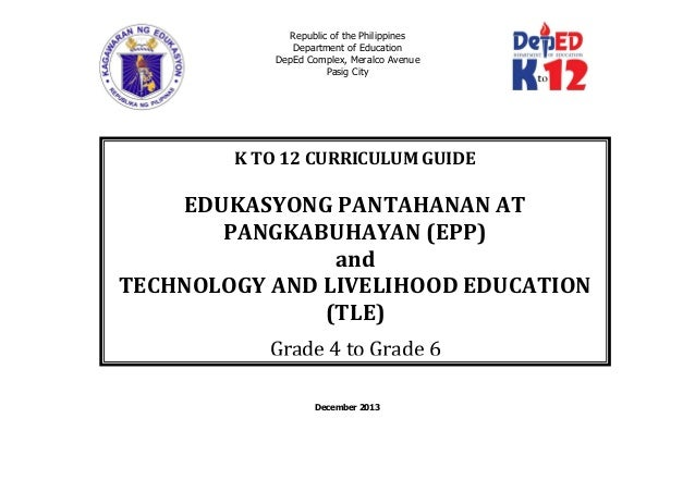 Republic of the Philippines Department of Education DepEd Complex, Meralco Avenue Pasig City December 2013 K TO 12 CURRICU...