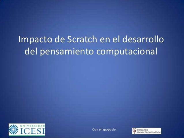 Con el apoyo de: Impacto de Scratch en el desarrollo del pensamiento computacional