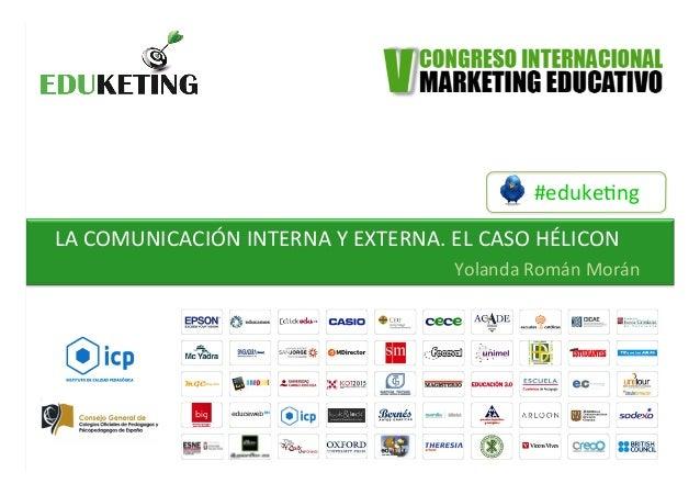 #eduke&ng   LA  COMUNICACIÓN  INTERNA  Y  EXTERNA.  EL  CASO  HÉLICON   Yolanda  Román  Morán