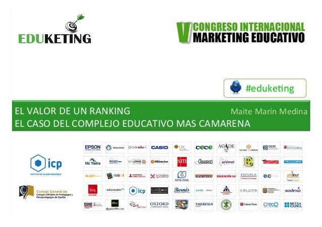#eduke&ng   EL  VALOR  DE  UN  RANKING   EL  CASO  DEL  COMPLEJO  EDUCATIVO  MAS  CAMARENA   Mai...