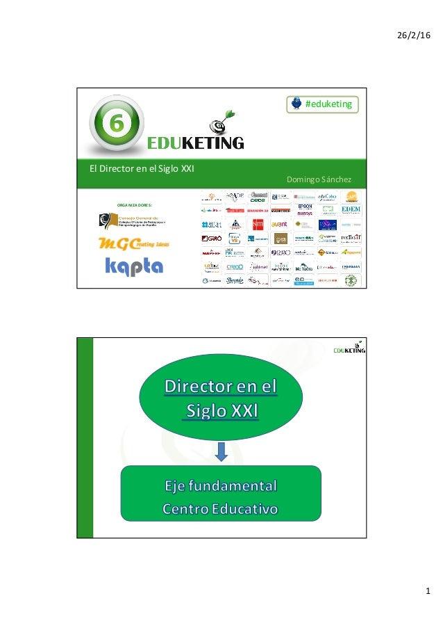26/2/16 1 #eduketing ORGANIZADORES: ElDirectorenelSigloXXI DomingoSánchez