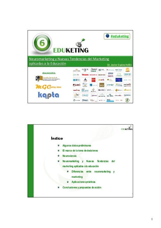 1 #eduketing ORGANIZADORES: Dr.JavierEspinaHellín NeuromarketingyNuevasTendenciasdelMarketing aplicadasalaEduc...