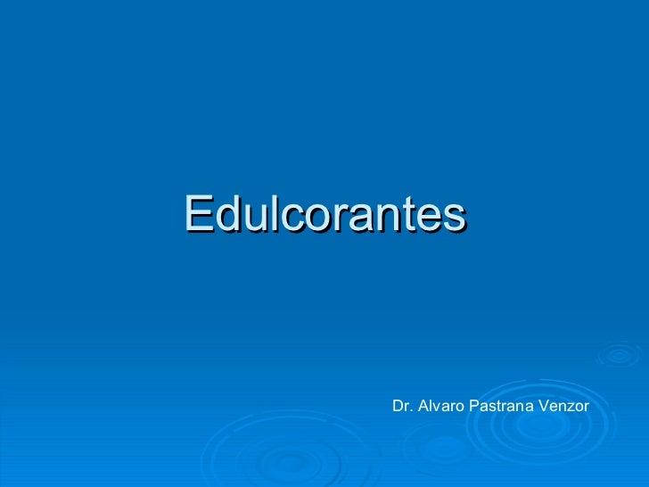 Edulcorantes        Dr. Alvaro Pastrana Venzor