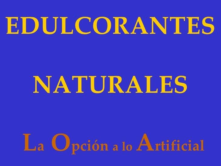 EDULCORANTES NATURALESLa Opción a lo Artificial