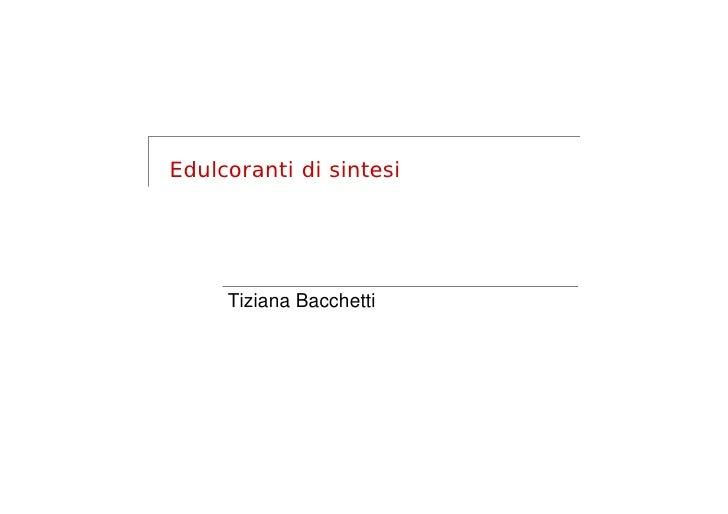 Edulcoranti di sintesi          Tiziana Bacchetti