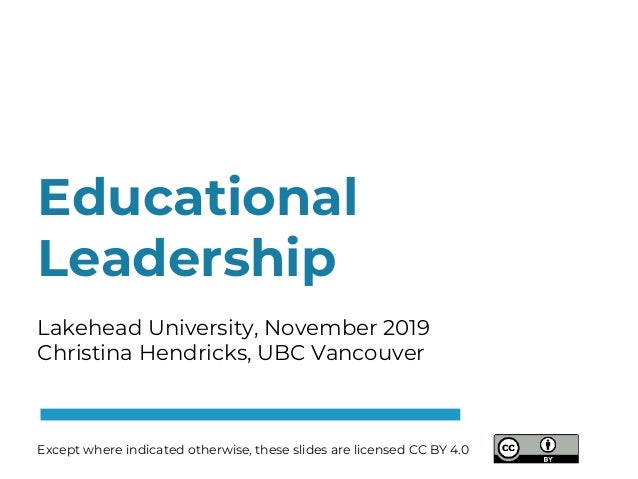 Educational Leadership Lakehead University, November 2019 Christina Hendricks, UBC Vancouver Except where indicated otherw...