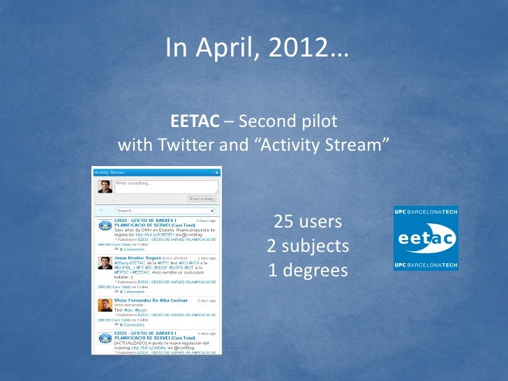 """In April, 2012…      EETAC – Second pilotwith Twitter and """"Activity Stream""""                   25 users                  2 ..."""