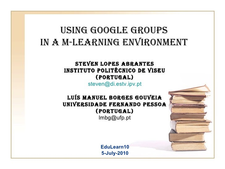 Using Google Groups  in a m-learning environment   Steven Lopes Abrantes Instituto Politécnico de Viseu (Portugal) [email_...
