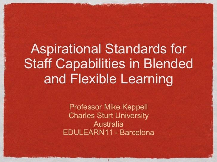 Aspirational Standards for Staff Capabilities in Blended and Flexible Learning <ul><li>Professor Mike Keppell </li></ul><u...