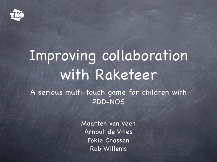 Improving collaboration     with Raketeer A serious multi-touch game for children with                   PDD-NOS          ...