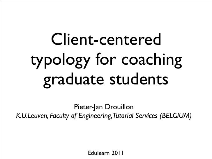 Client-centered     typology for coaching       graduate students                     Pieter-Jan DrouillonK.U.Leuven, Facu...