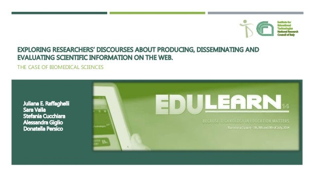 EXPLORING RESEARCHERS' DISCOURSES ABOUT PRODUCING, DISSEMINATING AND EVALUATING SCIENTIFIC INFORMATION ON THE WEB. THE CAS...