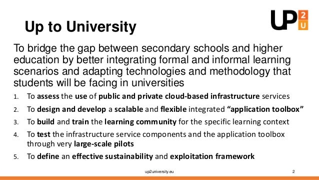 Up to University To bridge the gap between secondary schools and higher education by better integrating formal and informa...