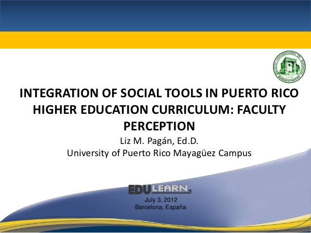 INTEGRATION OF SOCIAL TOOLS IN PUERTO RICO  HIGHER EDUCATION CURRICULUM: FACULTY               PERCEPTION                 ...