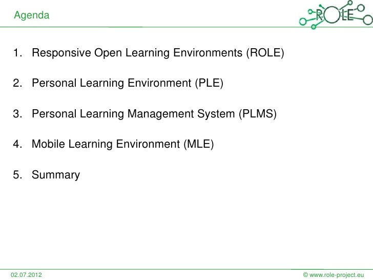 Agenda1. Responsive Open Learning Environments (ROLE)2. Personal Learning Environment (PLE)3. Personal Learning Management...