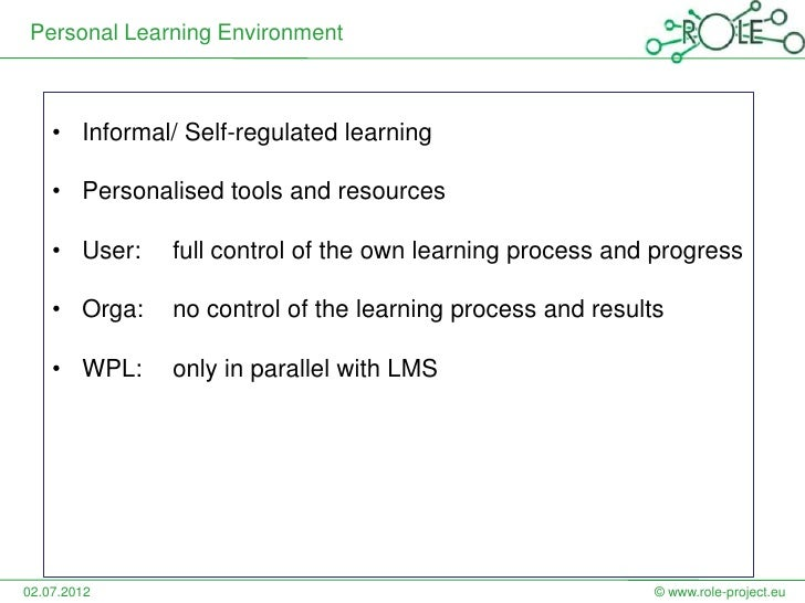 Personal Learning Environment    • Informal/ Self-regulated learning    • Personalised tools and resources    • User:    f...