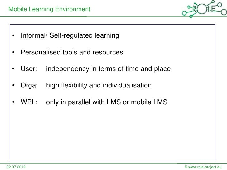 Mobile Learning Environment  • Informal/ Self-regulated learning  • Personalised tools and resources  • User:    independe...