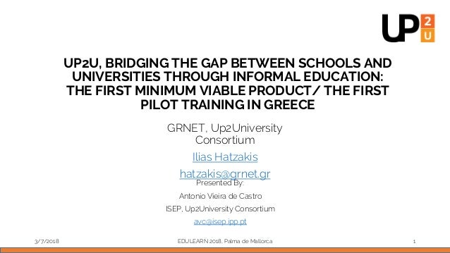 UP2U, BRIDGING THE GAP BETWEEN SCHOOLS AND UNIVERSITIES THROUGH INFORMAL EDUCATION: THE FIRST MINIMUM VIABLE PRODUCT/ THE ...