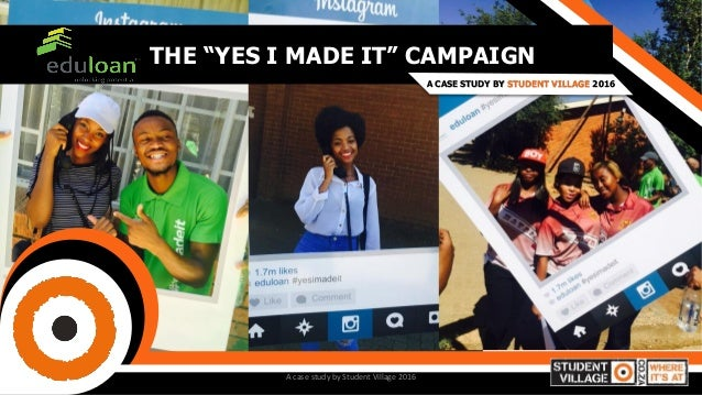 "THE ""YES I MADE IT"" CAMPAIGN A CASE STUDY BY STUDENT VILLAGE 2016 A case study by Student Village 2016"