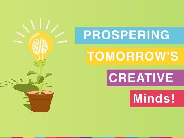 PROSPERING TOMORROW'S CREATIVE Minds!