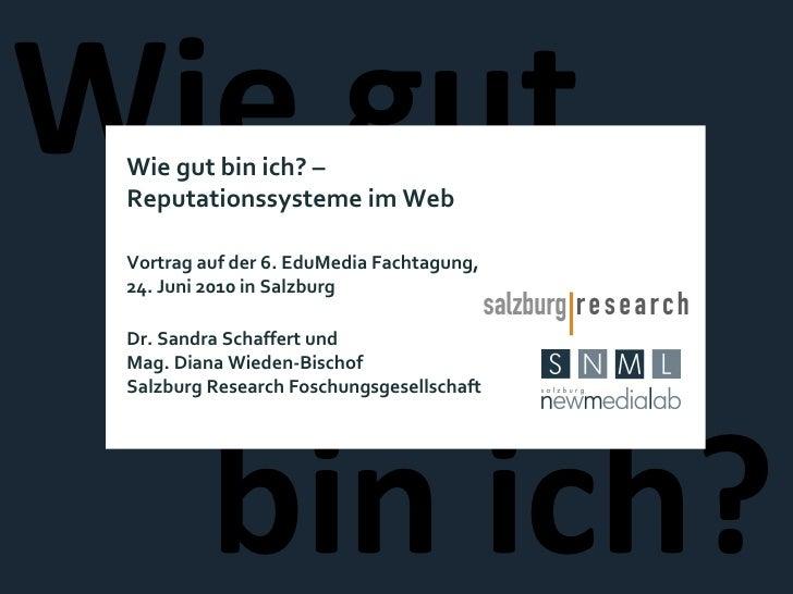 Wie gut bin ich? Wie gut bin ich? –  Reputationssysteme im Web Vortrag auf der 6. EduMedia Fachtagung, 24. Juni 2010 in Sa...