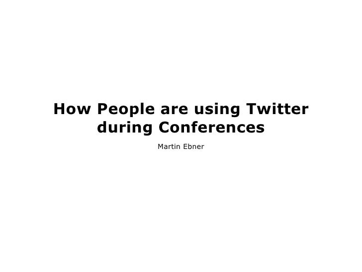 How People are using Twitter     during Conferences            Martin Ebner