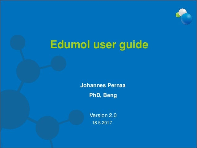 Johannes Pernaa PhD, Beng Version 2.0 Edumol user guide 18.5.2017