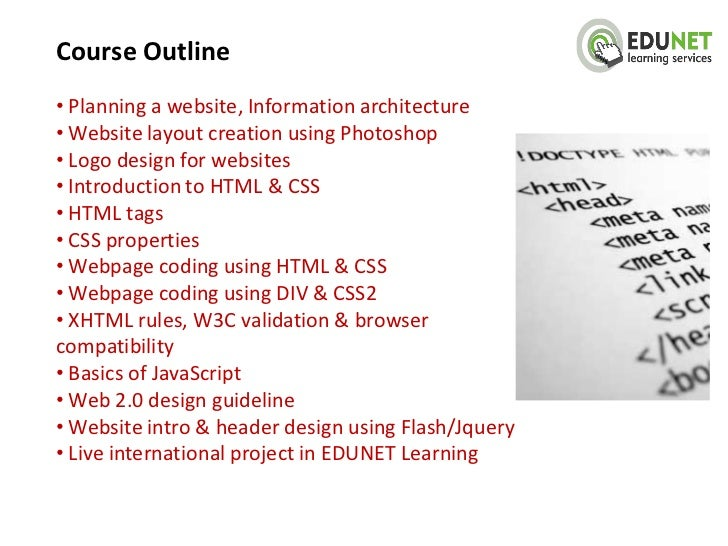 Course Outline• Planning a website, Information architecture• Website layout creation using Photoshop• Logo design for web...